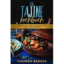 Das Tajine Kochbuch: Traditionell orientalische Tajine Rezepte aus Marokko (German Edition)