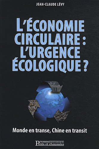 L'économie circulaire : l'urgence écologique?: Monde en transe, Chine en transit par Jean-Claude Lévy