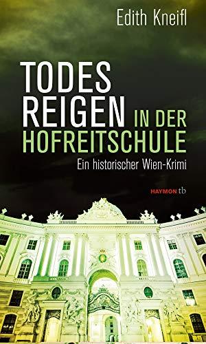 Todesreigen in der Hofreitschule: Ein historischer Wien-Krimi (HAYMON TASCHENBUCH)