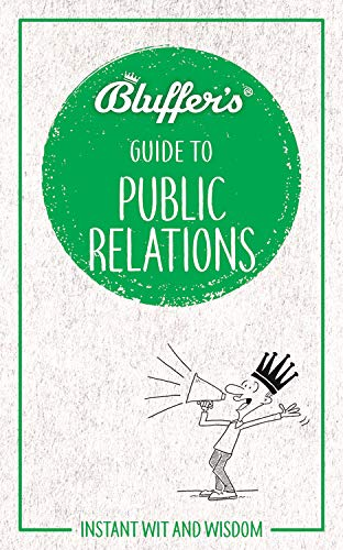 Bluffer's Guide to Public Relations (Bluffer's Guides)