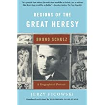 Regions of the Great Heresy: Bruno Schulz, A Biographical Portrait by Ficowski, Jerzy (2004) Paperback