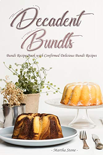 Decadent Bundts: Bundt Recipe Book with Confirmed Delicious Bundt Recipes (English Edition)