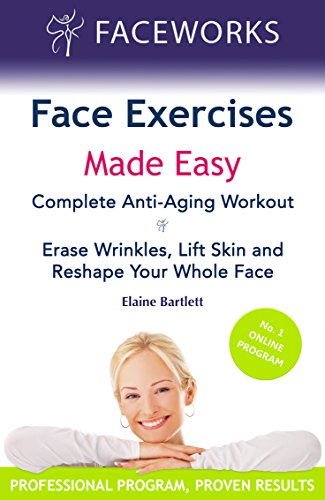 Face Exercises Made Easy: Complete Anti-Aging Workout: Erase Wrinkles, Lift Skin and Reshape Your Whole Face (Faceworks Book 1) (English Edition)