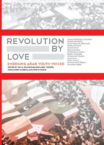 Revolution by Love: Emerging Arab Youth Voices