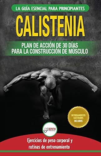 Calistenia: Guía de ejercicios de gimnasia corporal para principiantes y rutinas de entrenamiento + plan de acción de 30 días para la construcción de ... en español / Calisthenics Spanish Book) por Jennifer Louissa