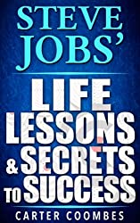 Steve Jobs: Steve Jobs' Life Lessons & Secrets to Success (Entrepreneur, Visionary, Success Principles, Law Of Attraction, Business Books, Influence, Entrepreneurship) (English Edition)