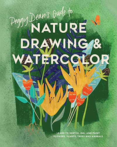 Peggy Dean's Guide to Nature Drawing and Watercolor: Learn to Sketch, Ink, and Paint Flowers, Plants, Trees, and Animals (English Edition)