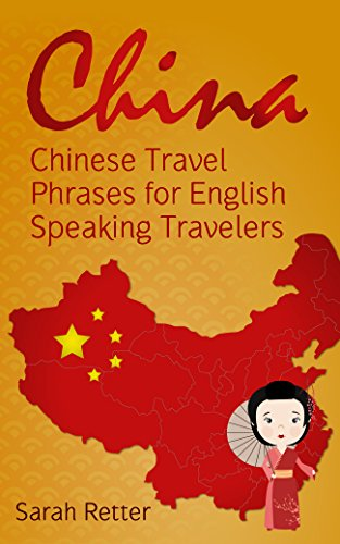 CHINA: CHINESE TRAVEL PHRASES for ENGLISH SPEAKING TRAVELERS: The 1.000 phrases you need to be understood when traveling in China (English Edition)