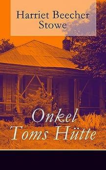 Onkel Toms Hütte: Illustrierte Ausgabe - Sklaverei im Lande der Freiheit (Ein Klassiker der Kinder- und Jugendliteratur)