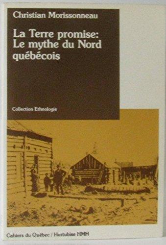 La Terre Promise : le Mythe du Nord Quebecois par Morissonneau C