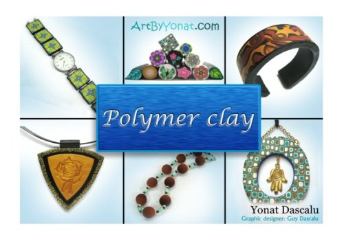 Polymer clay: All the basic and advanced techniques you need to create with polymer clay.: Volume 1
