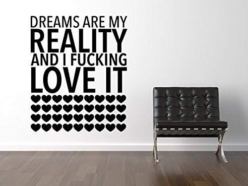 Dreams Are My Reality And I Fucking Love It Wandtattoo Black Certified Freak