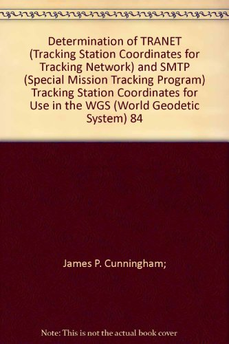 Determination of TRANET (Tracking Station Coordinates for Tracking Network) and SMTP (Special Mission Tracking Program) Tracking Station Coordinates for Use in the WGS (World Geodetic System) 84