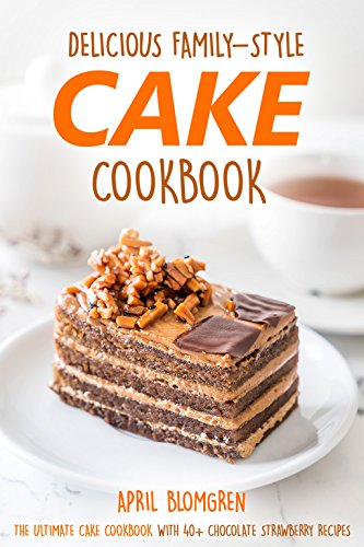 Delicious Family-Style Cake Cookbook: The Ultimate Cake Cookbook With 40+ Chocolate Strawberry Recipes (English Edition) - French White-mug