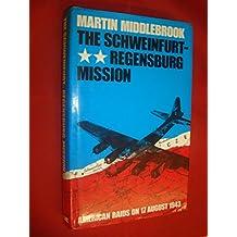 The Schweinfurt-Regensburg Mission: American Raids on 17th August 1943
