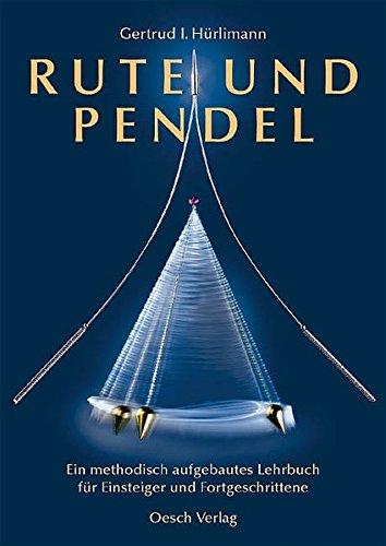 Rute und Pendel: Ein methodisch aufgebautes Lehrbuch für Einsteiger und Fortgeschrittene (Grenzwissenschaften)