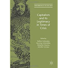Capitalism and Its Legitimacy in Times of Crisis (Transformations of the State)