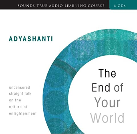 The End of Your World: Uncensored Straight Talk on the Nature of Enlightenment (Sounds True Audio Learning