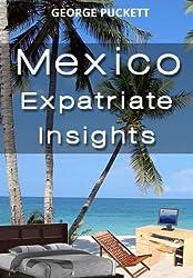 Mexico-Expatriate Insights (Mexico Insights Book 1) (English Edition)