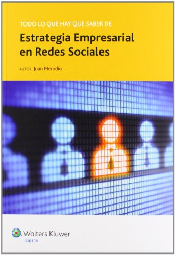 Todo lo que hay que saber de estrategia empresarial en redes sociales (Todo lo que hay que saber de negocios online) por Juan Merodio Yáñez