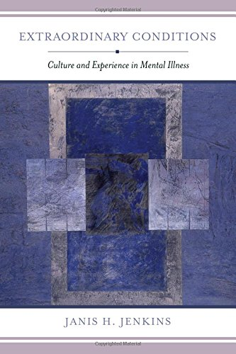 Extraordinary Conditions: Culture and Experience in Mental Illness