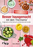 Besser hausgemacht mit dem Thermomix®: Beliebte Fertigprodukte wie Pesto, Ketchup, Eis, Marmelade...