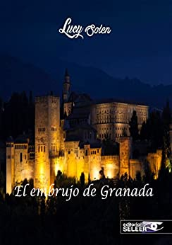 El embrujo de Granada: El embrujo de Granada (Spanish Edition) by [Solen, Lucy]