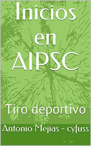 Inicios en AIPSC: Tiro deportivo por Antonio Mejias - cyfuss