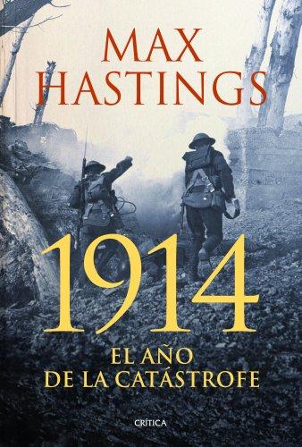 1914: EL AÑO DE LA CATÁSTROFE por Max Hastings