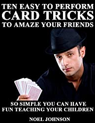 Ten Easy To Perform Card Tricks To Amaze Your Friends