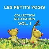 Les petits yogis - Collection relaxation Vol. 1: Yoga pour enfant, Relaxante musique instrumentale de fond et apaisantes sons de la nature pour exercices de yoga, Séances ludiques
