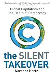 The Silent Takeover: Global Capitalism and the Death of Democracy by Noreena Hertz (2003-09-16)