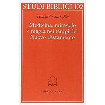 Medicina, Miracolo E Magia Nei Tempi Del Nuovo Testamento