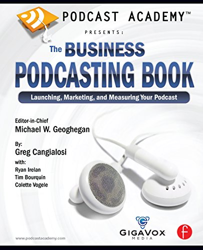 Podcast Academy: The Business Podcasting Book: Launching, Marketing, and Measuring Your Podcast (English Edition)