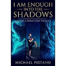 I AM Enough- Into The Shadows (Healing A Broken Body)