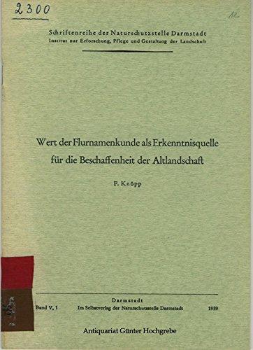 Wert der Flurnamenkunde als Erkenntnisquelle für die Beschaffenheit der Altlandschaft Vortrag gehalten bei der Eröffnung des Instituts für Naturschutz in Darmstadt am 26. November 1955