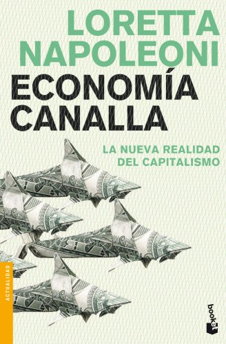 Economía canalla: La nueva realidad del capitalismo (Divulgación. Actualidad) por Loretta Napoleoni