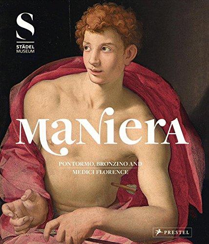 Maniera: Pontormo, Bronzino and Medici F...