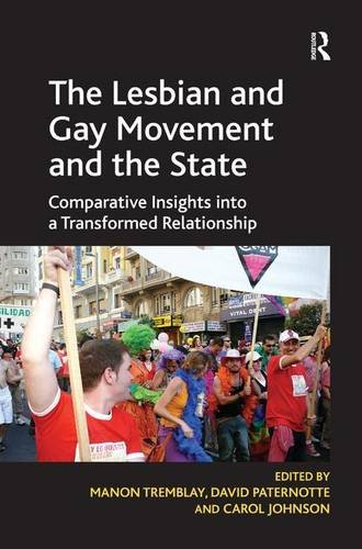The Lesbian and Gay Movement and the State: Comparative Insights into a Transformed Relationship