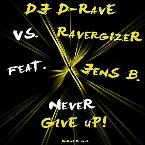 DJ D-Rave vs. Ravergizer feat. Jens B.-Never Give Up!
