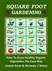 Square Foot Gardening - How To Grow Healthy Organic Vegetables The Easy Way: Including Companion Planting & Intensive Vegetable Growing Methods (Gardening Techniques Book 6) (English Edition)
