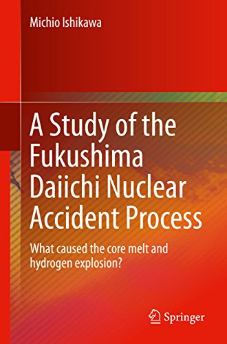 A Study Of The Fukushima Daiichi Nuclear Accident Process: What Caused The Core Melt And Hydrogen Explosion? por Michio Ishikawa epub
