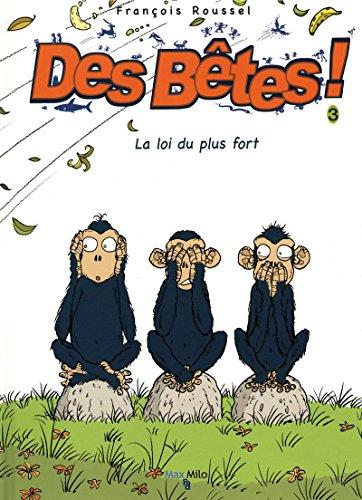 Des bêtes ! - tome 3 - La loi du plus fort par Francois Roussel