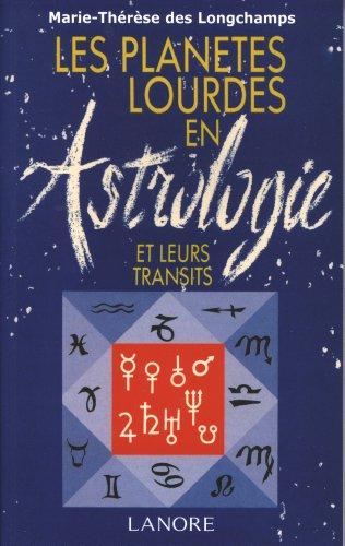 LES PLANETES LOURDES EN ASTROLOGIE ET LEURS TRANSITS. 2ème édition par Marie-Thérèse Des Longchamps