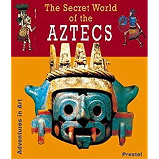 The Secret World of the Aztecs (Abenteuer Kunst /Adventures in Art)