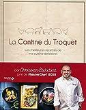 La Cantine du Troquet : Les meilleures recettes de ma cuisine de bistrot