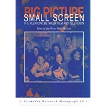 Big Picture, Small Screen: The Relations Between Film and Television (Acamedia Research Monograph) by John Hill (1996-06-15)