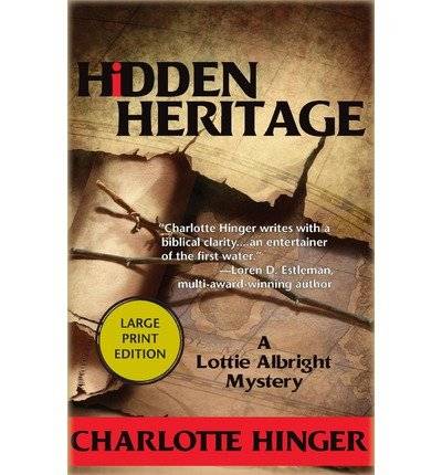 { HIDDEN HERITAGE (LOTTIE ALBRIGHT (PAPERBACK)) - IPS } By Hinger, Charlotte ( Author ) [ Nov - 2013 ] [ Paperback ]