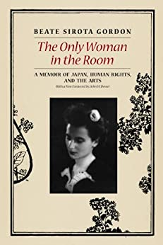 The Only Woman in the Room: A Memoir of Japan, Human Rights, and the Arts by [Gordon, Beate Sirota]
