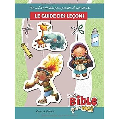 Le guide des leçons - Une Bible pour Moi: Manuel d'activités pour parents et animateurs
